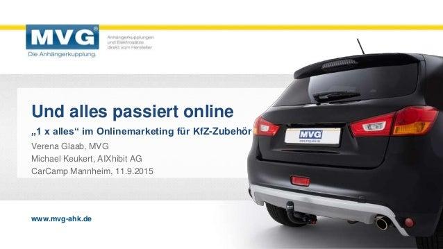 """www.mvg-ahk.de www.mvg-ahk.de Und alles passiert online """"1 x alles"""" im Onlinemarketing für KfZ-Zubehör Verena Glaab, MVG M..."""