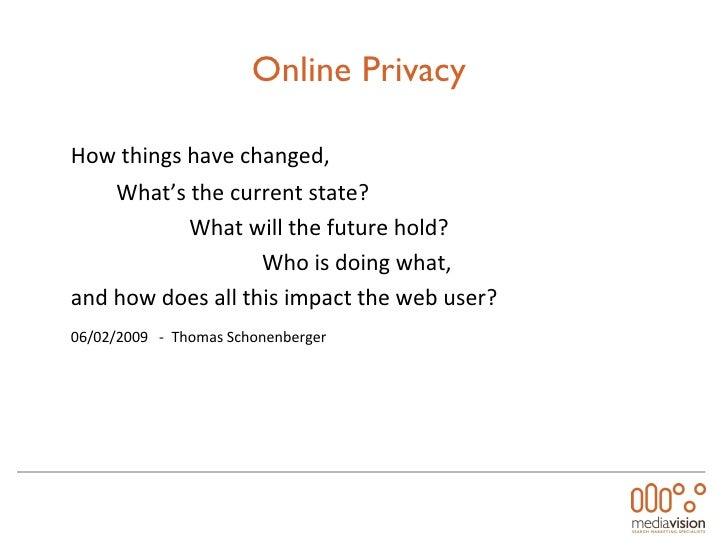 Online Privacy  <ul><li>How things have changed,  </li></ul><ul><li>What's the current state?  </li></ul><ul><li>What will...