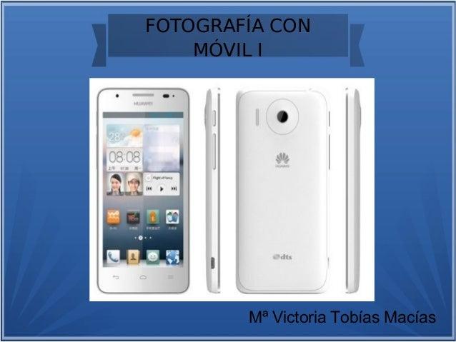 FOTOGRAFÍA CON  MÓVIL I  Mª Victoria Tobías Macías
