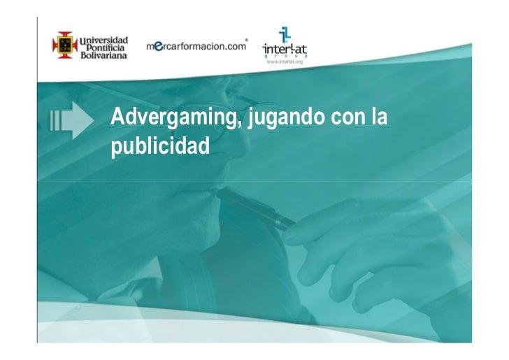 Móvil marketing  Advergaming: Jugando con la Publicidad con Juan Antonio Muñoz