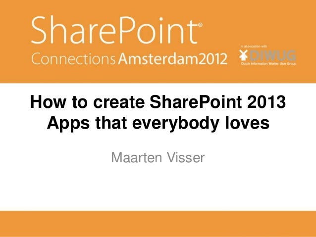 How to create SharePoint 2013 Apps that everybody loves         Maarten Visser