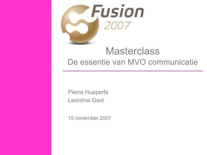 Masterclass De essentie van MVO communicatie Pierre Hupperts Leontine Gast 15 november 2007