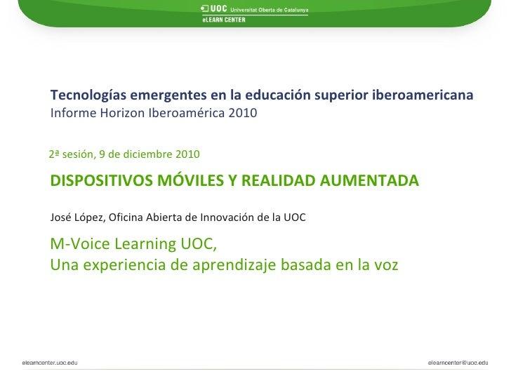 Tecnologías emergentes en la educación superior iberoamericana Informe Horizon Iberoamérica 2010   M-Voice Learning UOC,  ...