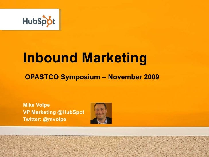 Inbound Marketing  OPASTCO Symposium – November 2009 Mike Volpe VP Marketing @HubSpot Twitter: @mvolpe