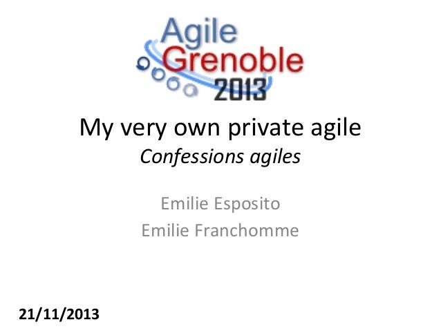 My very own private agile Confessions agiles Emilie Esposito Emilie Franchomme  21/11/2013