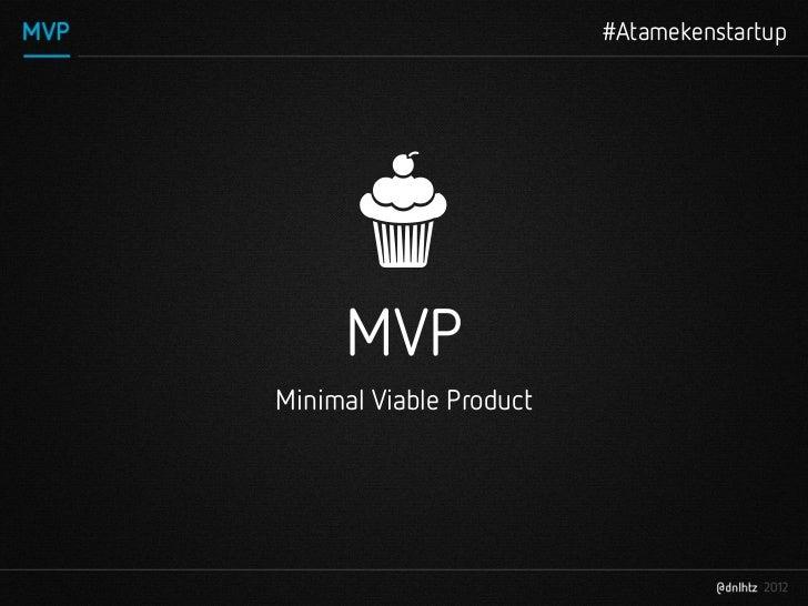 #Atamekenstartup     MVPMinimal Viable Product