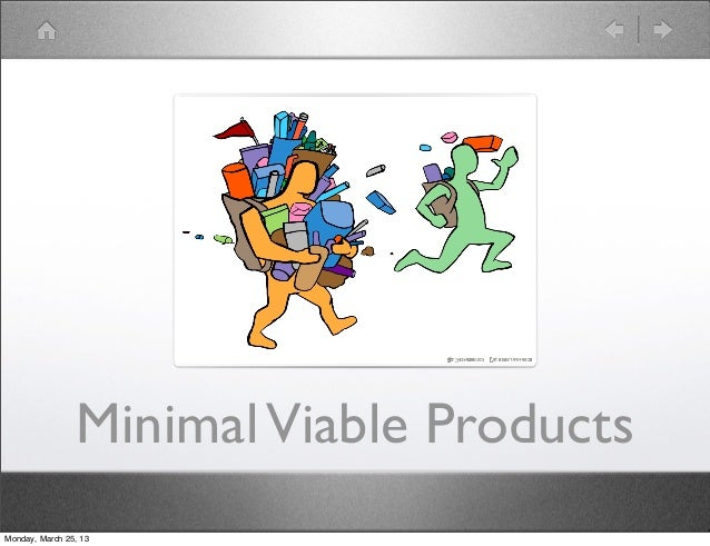 Minimal Viable ProductsMonday, March 25, 13