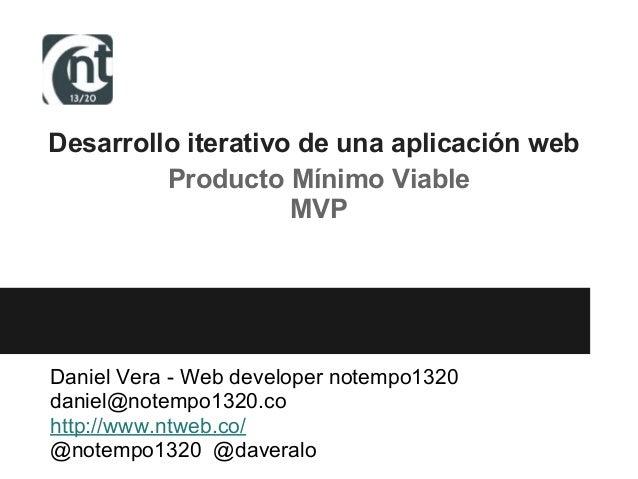 Desarrollo iterativo de una aplicación webProducto Mínimo ViableMVPDaniel Vera - Web developer notempo1320daniel@notempo13...