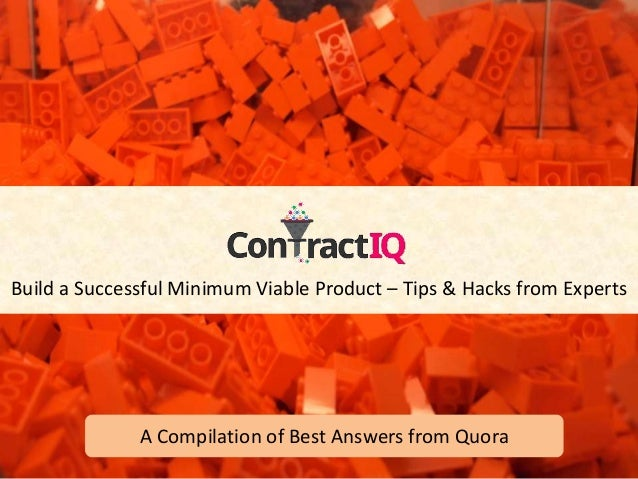 Build a Successful Minimum Viable Product – Tips & Hacks from Experts A Compilation of Best Answers from Quora