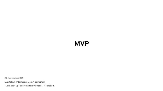 "MVP 25. November 2015 Max Tillich (Interfacedesign, 7. Semester) ""Let's start up"" bei Prof. Reto Wettach, FH Potsdam"
