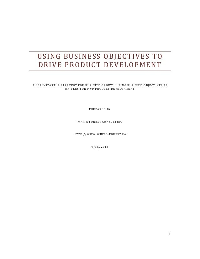 1 USING BUSINESS OBJECTIVES TO DRIVE PRODUCT DEVELOPMENT A LEAN-STARTUP STRATEGY FOR BUSINESS GROWTH USING BUSINESS OBJECT...