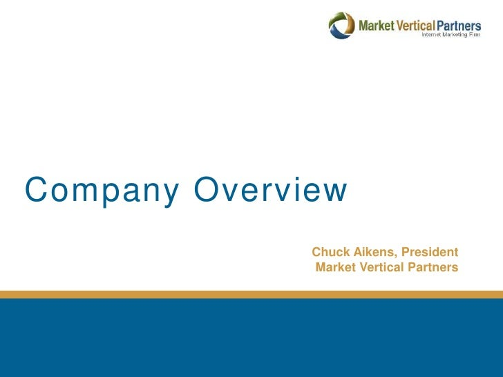 Company Overview<br />Chuck Aikens, President<br /> Market Vertical Partners<br />