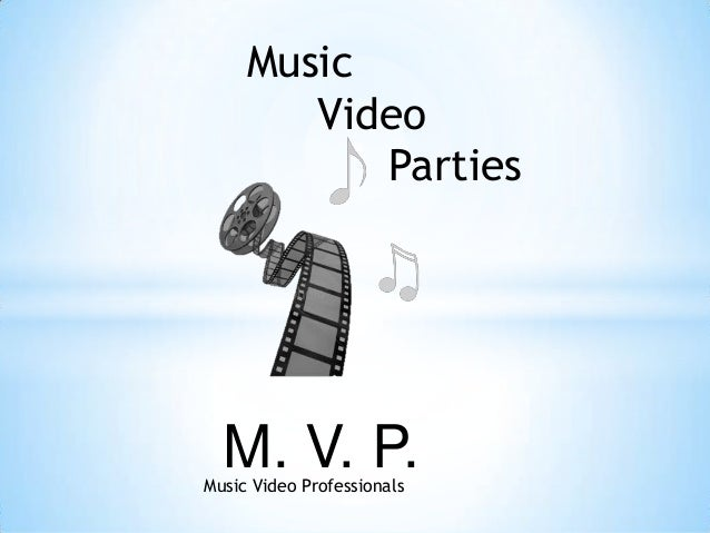 Music        Video           Parties  M. V. P.Music Video Professionals