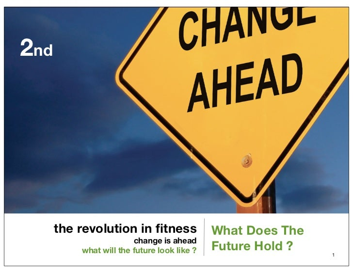 2nd      the revolution in fitness               What Does The                        change is ahead          what will th...