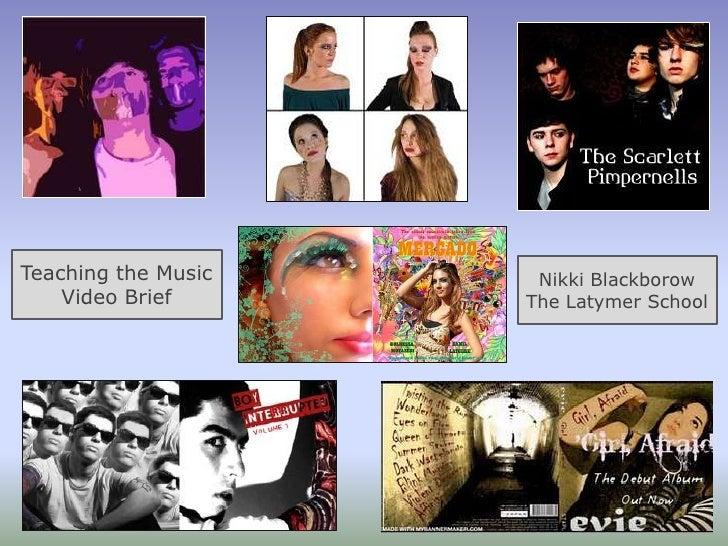 Teaching the Music Video Brief <br />Nikki Blackborow The Latymer School<br />