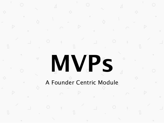 MVPs A Founder Centric Module