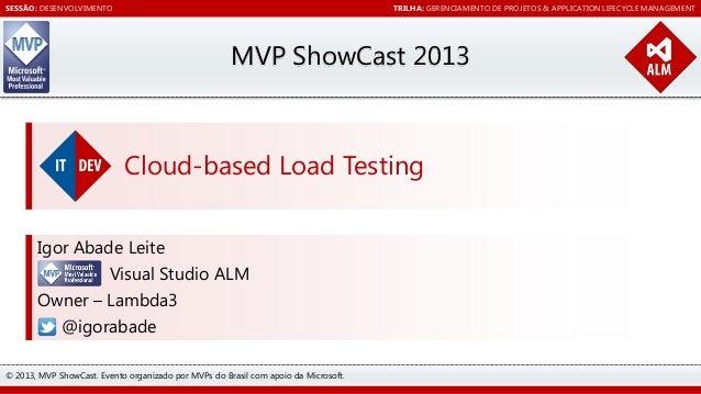 SESSÃO: DESENVOLVIMENTO  TRILHA: GERENCIAMENTO DE PROJETOS & APPLICATION LIFECYCLE MANAGEMENT  MVP ShowCast 2013  Cloud-ba...
