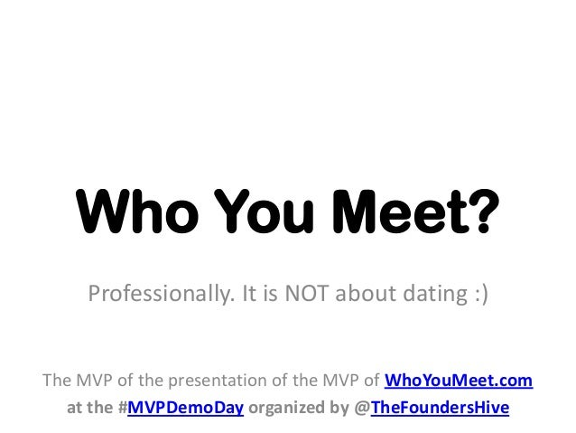 Who You Meet?     Professionally. It is NOT about dating :)The MVP of the presentation of the MVP of WhoYouMeet.com  at th...