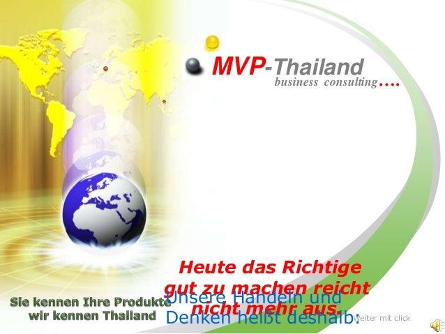 MVP-Thailand …. business consulting  Heute das Richtige gut zu machen reicht Unsere Handeln und nicht mehr aus. Weiter mit...
