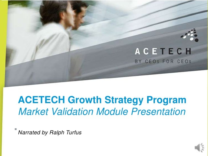 ACETECH Growth Strategy Program Market Validation Module Presentation. Narrated by Ralph Turfus