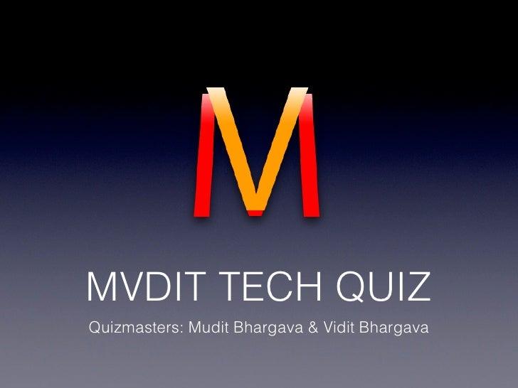 MVDIT TECH QUIZQuizmasters: Mudit Bhargava & Vidit Bhargava