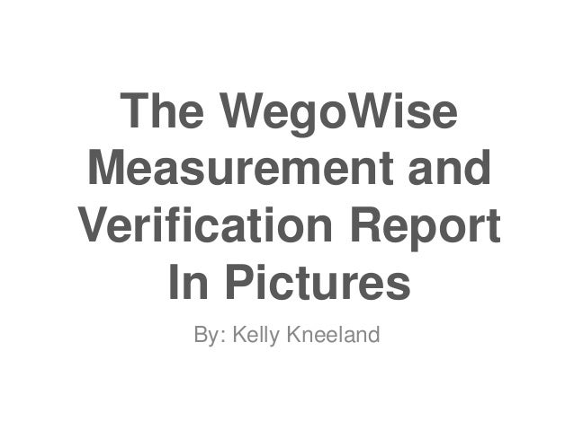 The WegoWise Measurement and Verification Report In Pictures By: Kelly Kneeland