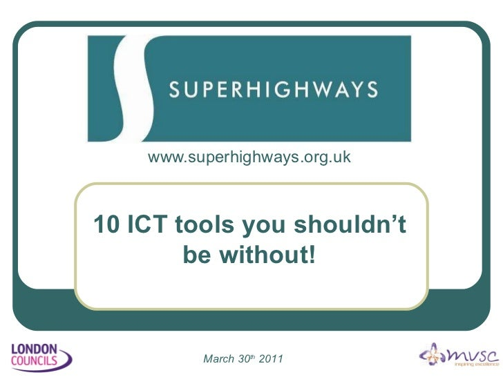 www.superhighways.org.uk 10 ICT tools you shouldn't be without! March 30 th  2011