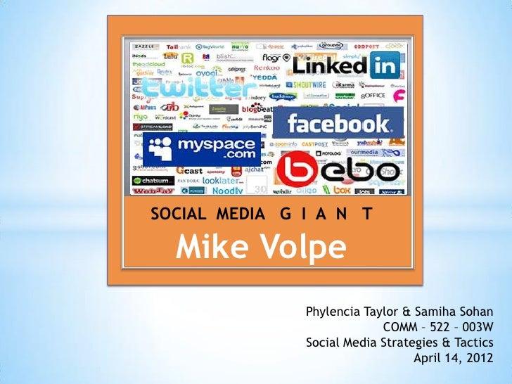 SOCIAL MEDIA G I A N T  Mike Volpe               Phylencia Taylor & Samiha Sohan                            COMM – 522 – 0...