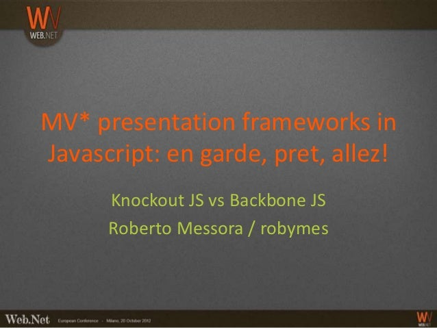 MV* presentation frameworks in Javascript: en garde, pret, allez!