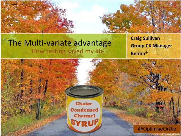Craig SullivanThe Multi-variate advantage       Group CX Manager      How testing saved my life   Belron®                 ...