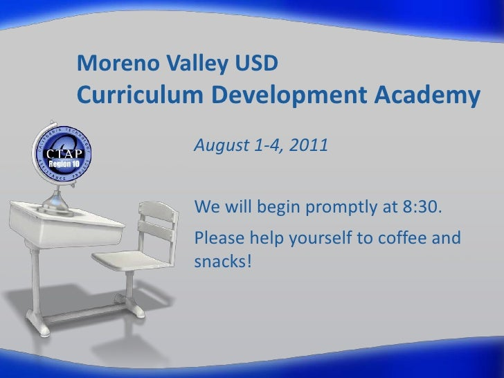 Moreno Valley USDCurriculum Development Academy<br />August 1-4, 2011<br />We will begin promptly at 8:30.<br />Please hel...