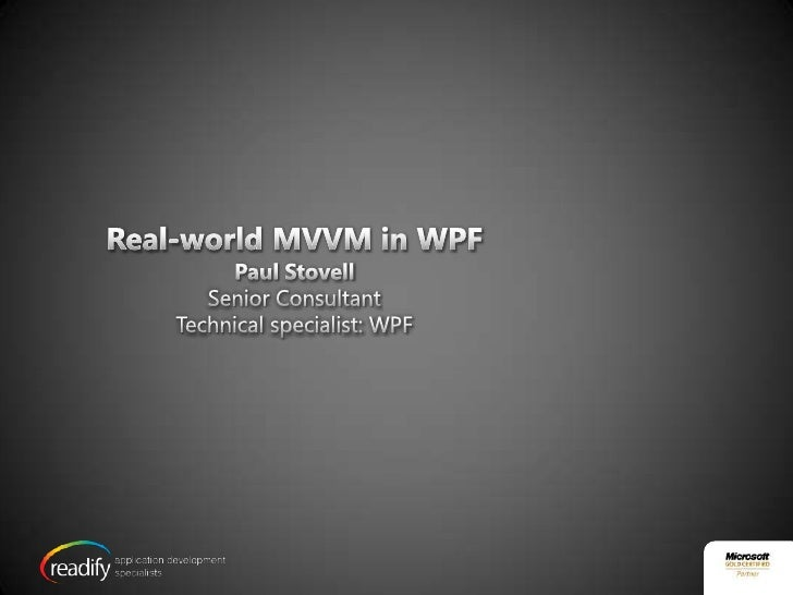 Real-world MVVM in WPF<br />Paul Stovell<br />Senior Consultant<br />Technical specialist: WPF<br />