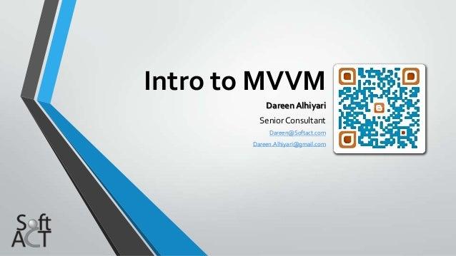 Intro to MVVM           Dareen Alhiyari         Senior Consultant            Dareen@Softact.com       Dareen.Alhiyari@gmai...