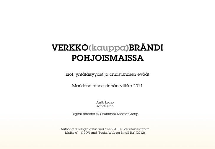 VERKKO(kauppa)BRÄNDI   POHJOISMAISSA    Erot, yhtäläisyydet ja onnistumisen eväät        Markkinointiviestinnän viikko 201...