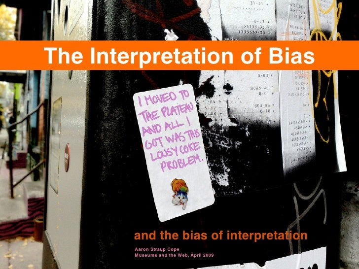 The Interpretation of Bias             and the bias of interpretation         Aaron Straup Cope         Museums and the We...