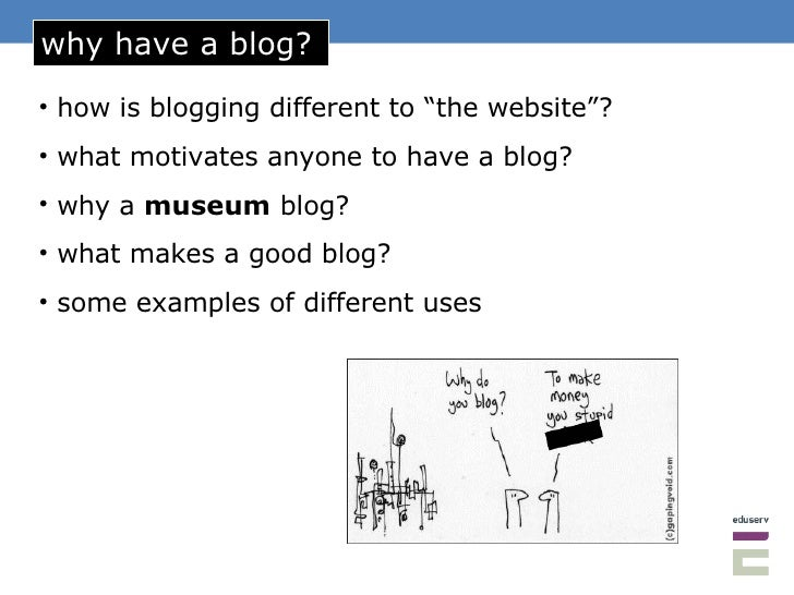"why have a blog? <ul><li>how is blogging different to ""the website""? </li></ul><ul><li>what motivates anyone to have a blo..."