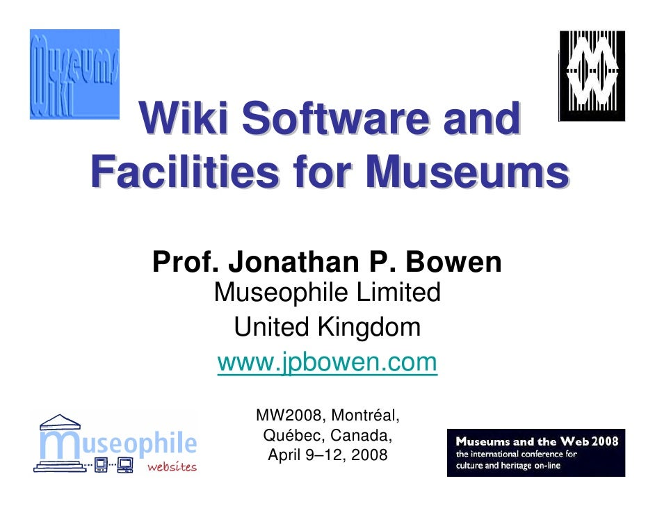 Wiki Software and Facilities for Museums   Prof. Jonathan P. Bowen       Museophile Limited        United Kingdom       ww...