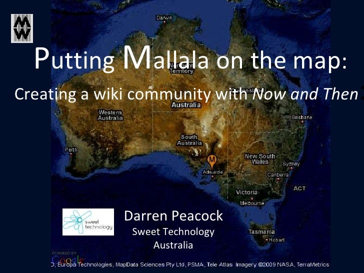Putting Mallala on the map: Creating a wiki community with Now and Then: <br />Darren Peacock<br />Sweet Technology<br />A...