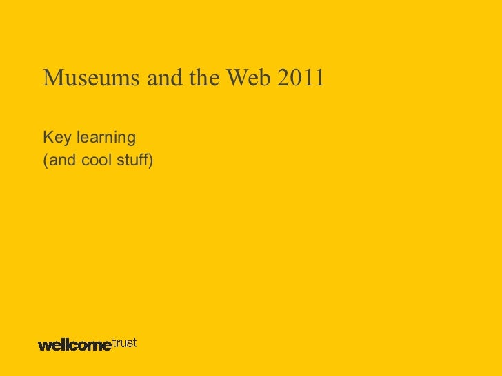 Museums and the Web 2011 Key learning (and cool stuff)