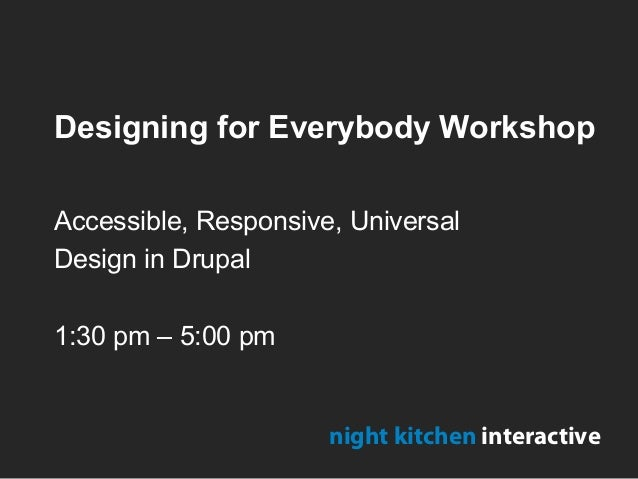 Designing for Everybody WorkshopAccessible, Responsive, UniversalDesign in Drupal1:30 pm – 5:00 pmnight kitchen interactive