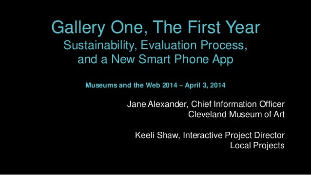 Gallery One, The First Year Sustainability, Evaluation Process, and a New Smart Phone App Museums and the Web 2014 – April...