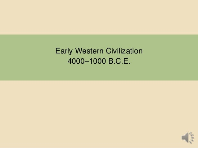 Early Western Civilization 4000–1000 B.C.E.