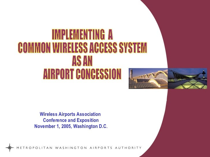 Wireless Airports Association  Conference and Exposition November 1, 2005,   Washington D.C . IMPLEMENTING  A COMMON WIREL...
