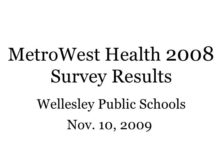MetroWest Health  2008  Survey Results Wellesley Public Schools Nov. 10, 2009