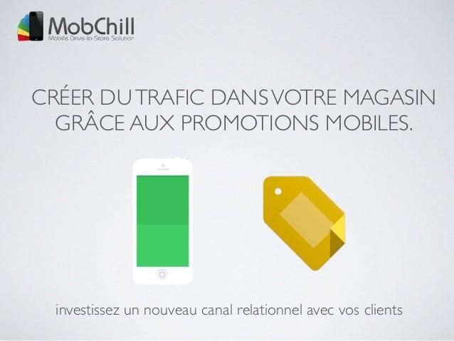 CRÉER DUTRAFIC DANSVOTRE MAGASIN GRÂCE AUX PROMOTIONS MOBILES. investissez un nouveau canal relationnel avec vos clients