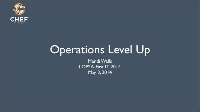 Operations Level Up Mandi Walls  LOPSA-East IT 2014  May 3, 2014