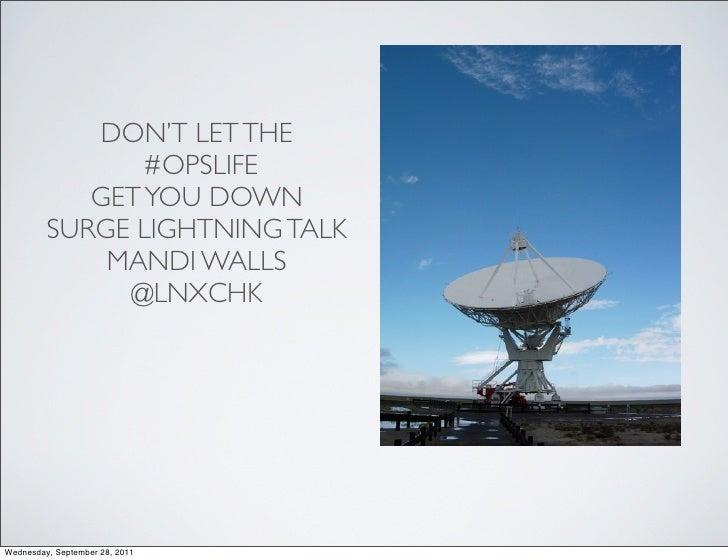 DON'T LET THE                #OPSLIFE            GET YOU DOWN         SURGE LIGHTNING TALK             MANDI WALLS        ...
