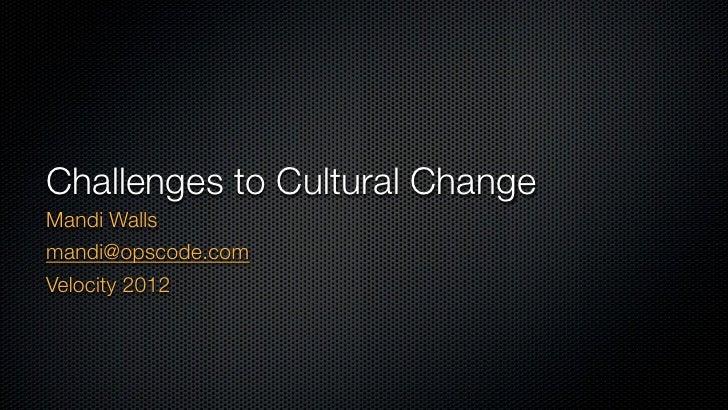 Challenges to Cultural ChangeMandi Wallsmandi@opscode.comVelocity 2012