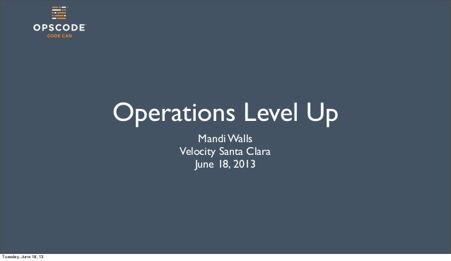 Operations Level UpMandi WallsVelocity Santa ClaraJune 18, 2013Tuesday, June 18, 13