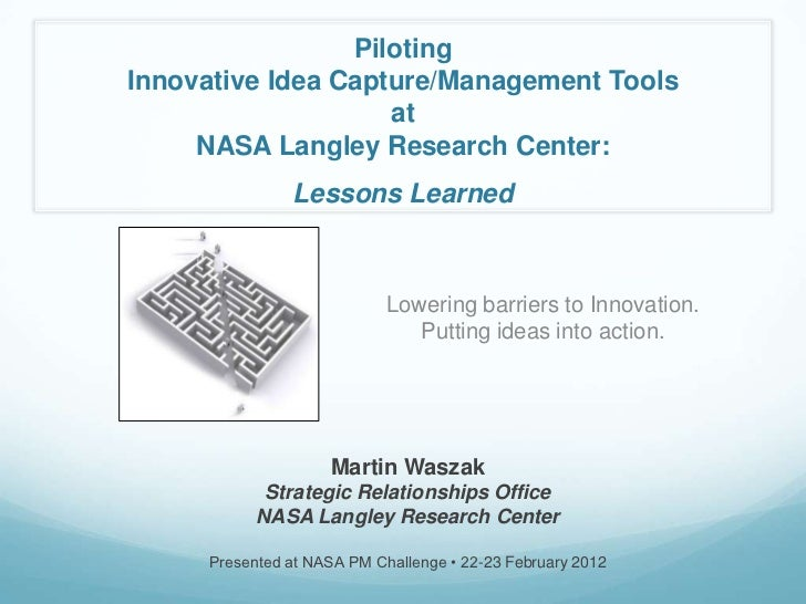 PilotingInnovative Idea Capture/Management Tools                    at     NASA Langley Research Center:               Les...